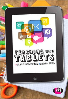 Teaching with Tablets (Paperback): Helen Caldwell, James Bird