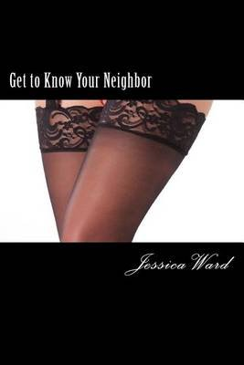 Get to Know Your Neighbor (Paperback): Jessica Ward