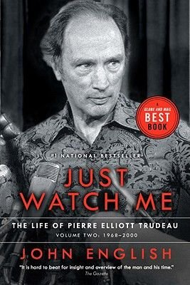 Just Watch Me - The Life of Pierre Elliott Trudeau, Volume Two: 1968-2000 (Paperback): John English