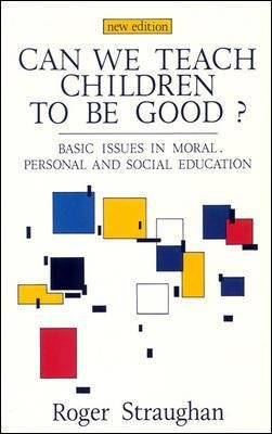 CAN WE TEACH CHILDREN TO BE GOOD? (Paperback, New edition): Roger Straughan