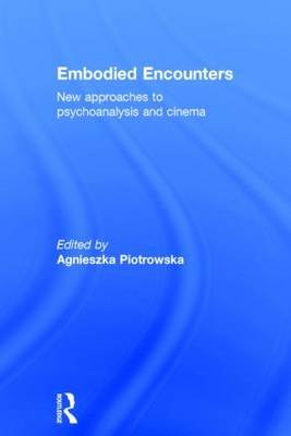 Embodied Encounters - New approaches to psychoanalysis and cinema (Hardcover): Agnieszka Piotrowska