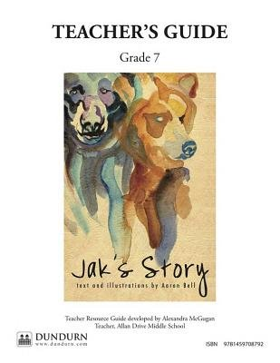 Jak's Story Teachers' Guide - Dundurn Teachers' Guide (Online resource): Alexandra McGugan