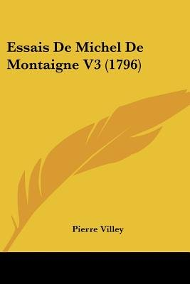 Essais de Michel de Montaigne V3 (1796) (English, French, Paperback): Pierre Villey