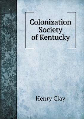 Colonization Society of Kentucky (Paperback): Henry Clay