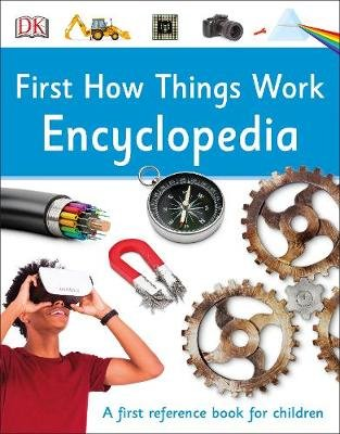 First How Things Work Encyclopedia - A First Reference Book for Children (Paperback): Dk
