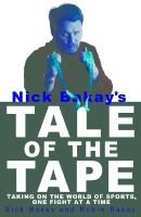 Nick Bakay's Tale of the Tape: Taking on the World of Sports, One Fight at a Time (Paperback): Nick Bakay, Robin Bakay