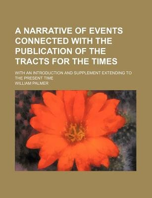 A Narrative of Events Connected with the Publication of the Tracts for the Times; With an Introduction and Supplement Extending...