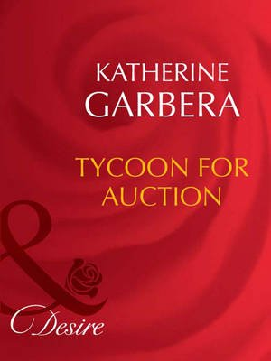 Tycoon For Auction (Electronic book text, ePub First edition): Katherine Garbera