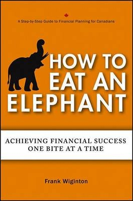 How to Eat an Elephant - Achieving Financial Success One Bite at a Time (Electronic book text, 1st edition): Frank Wiginton