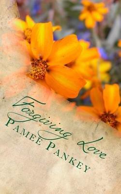 Forgiving Love (Paperback): Pamee Pankey