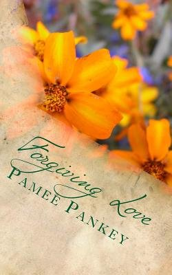 Forgiving Love (Paperback): Pamee Pankey