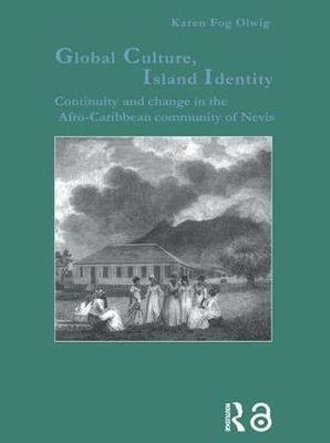 Global Culture, Island Identity - Continuity and Change in the Afro-Caribbean Community of Nevis (Paperback): Karen Fog Olwig