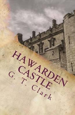Hawarden Castle (Paperback): G.T. Clark