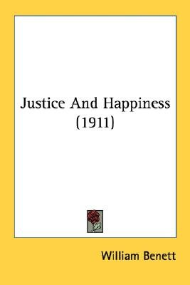 Justice and Happiness (1911) (Paperback): William Benett