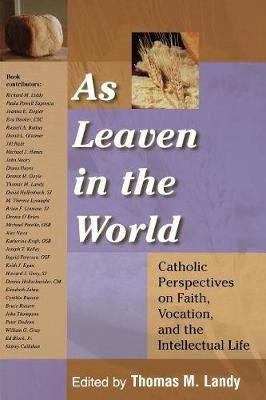 As Leaven in the World - Catholic Perspectives on Faith, Vocation and the Intellectual Life (Paperback): Thomas M. Landy