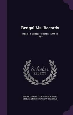 Bengal Ms. Records - Index to Bengal Records, 1794 to 1797 (Hardcover): Sir William Wilson Hunter, West Bengal (India) Board of...