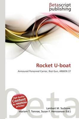 Rocket U-Boat (Paperback): Lambert M. Surhone, Mariam T. Tennoe, Susan F. Henssonow