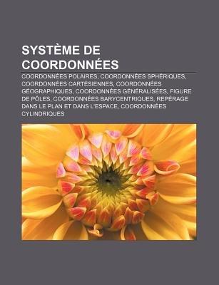 Systeme de Coordonnees - Coordonnees Polaires, Coordonnees Spheriques, Coordonnees Cartesiennes, Coordonnees Geographiques...