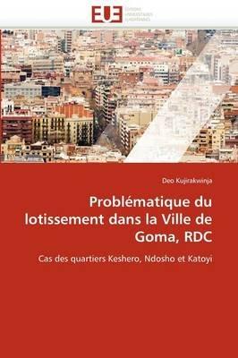 Problematique Du Lotissement Dans La Ville de Goma, Rdc (French, Paperback): Deo Kujirakwinja
