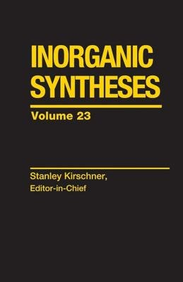 Inorganic Syntheses, Volume 23 (Electronic book text, Volume 23 ed.): Stanley Kirschner