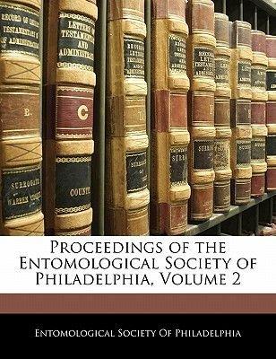 Proceedings of the Entomological Society of Philadelphia, Volume 2 (Paperback): Society Of Philadelphia Entomological Society...