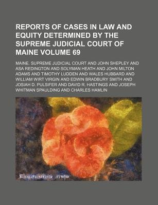 Reports of Cases in Law and Equity Determined by the Supreme Judicial Court of Maine Volume 69 (Paperback): Maine. - Supreme...