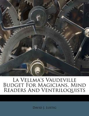 La Vellma's Vaudeville Budget for Magicians, Mind Readers and Ventriloquists (Paperback): David J. Lustig