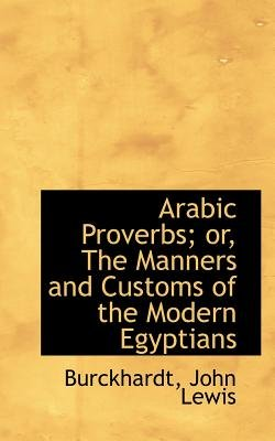 Arabic Proverbs; Or, the Manners and Customs of the Modern Egyptians (Paperback): Burckhardt, John, Lewis