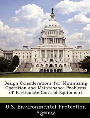 Design Considerations for Minimizing Operation and Maintenance Problems of Particulate Control Equipment (Paperback):