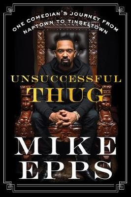 Unsuccessful Thug - One Comedian's Journey from Naptown to Tinseltown (Hardcover): Mike Epps