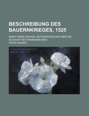 Beschreibung Des Bauernkrieges, 1525; Nebst Einem Anhang - Zeitgenossisches Uber Die Schlacht Bei Frankenhausen (Paperback): Us...