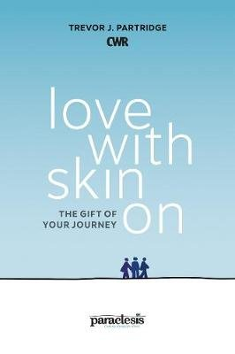 Love with Skin on - The Gift of Your Journey (Paperback): Trevor Partridge
