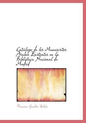 Cat LOGO de Los Manuscritos Rabes Existentes En La Biblioteca Nacional de Madrid (Paperback): Francisco Guillen Robles