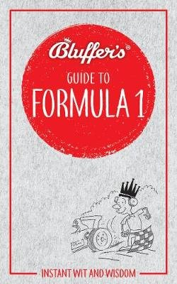 Bluffer's Guide to Formula 1 - Instant wit and wisdom (Paperback): Roger Smith