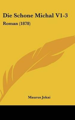 Die Schone Michal V1-3 - Roman (1878) (English, German, Hardcover): Maurus Jokai