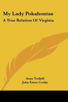 My Lady Pokahontas - A True Relation of Virginia (Paperback): Anas Todkill