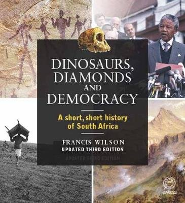 Dinosaurs, Diamonds And Democracy - A Short, Short History Of South Africa (Paperback, 3rd Revised edition): Francis Wilson