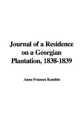 Journal of a Residence on a Georgian Plantation, 1838-1839 (Hardcover): Anne Frances Kemble