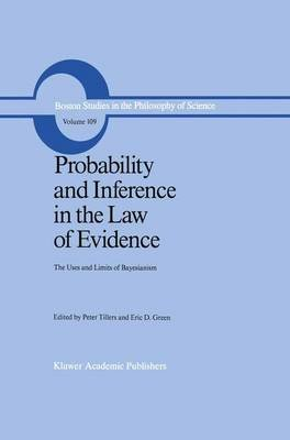 Probability and Inference in the Law of Evidence - The Uses and Limits of Bayesianism (Hardcover, 1988 ed.): Peter Tillers, E....