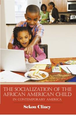 The Socialization of the African American Child - In Contemporary America (Electronic book text): Sekou Clincy