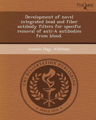 Development of Novel Integrated Bead and Fiber Antibody Filters for Specific Removal of Anti-A Antibodies from Blood...