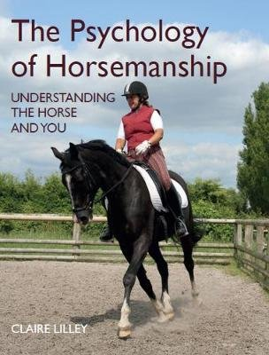 The Psychology of Horsemanship - Understanding the Horse and You (Paperback): Claire Lilley