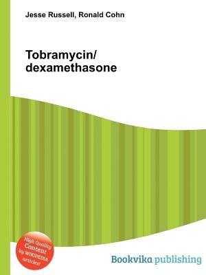 Tobramycin/Dexamethasone (Paperback): Jesse Russell, Ronald Cohn