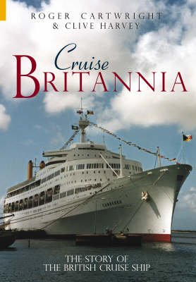 Cruise Britannia - The Story of the British Cruise Ship (Paperback): Roger Cartwright, Clive Harvey