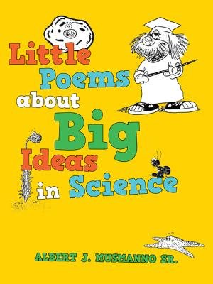 Little Poems about Big Ideas in Science (Electronic book text): Albert J. Musmanno Sr