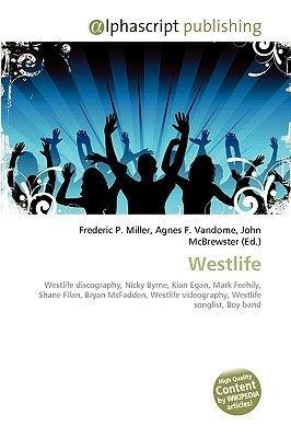 Westlife (Paperback): Frederic P. Miller, Agnes F. Vandome, John McBrewster