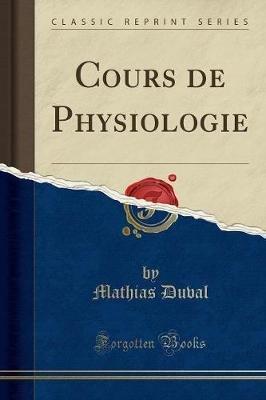 Cours de Physiologie (Classic Reprint) (French, Paperback): Mathias Duval