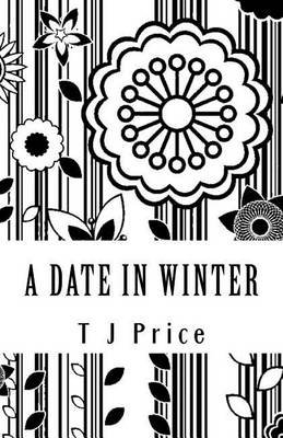 A Date in Winter (Paperback): T J Price