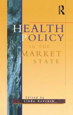 Health Policy in the Market State (Paperback): Linda Hancock
