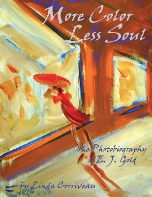 More Color, Less Soul - The Photobiography of E. J. Gold (Paperback): E. J Gold